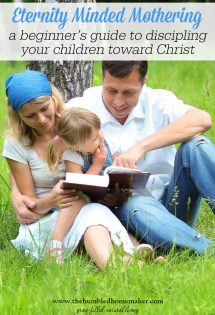 When we put our focus on eternity-minded mothering, we invest something that will last in our children.