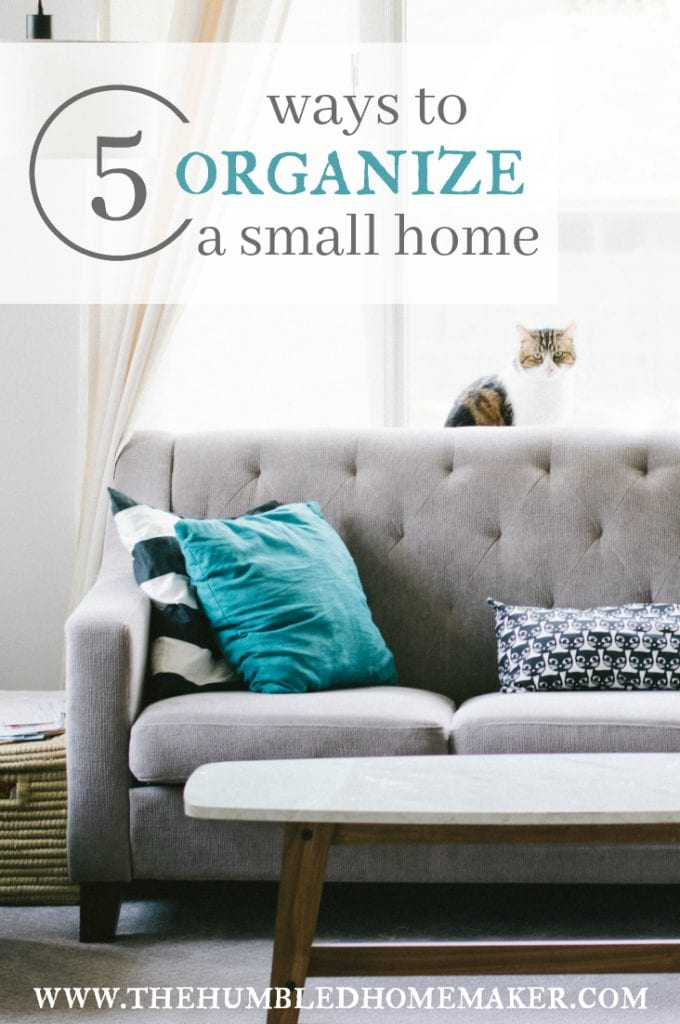 It's not impossible to organize a small home—especially with these 5 tips!