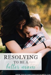 Resolving to be a Better Mom | The Humbled Homemaker
